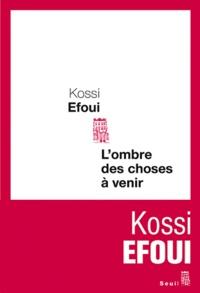 Kossi Efoui - L'ombre des choses à venir.