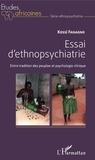Kossi Fanagno - Essai d'ethnopsychiatrie - Entre tradition des peuples et psychologie clinique.