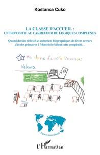 Kostanca Cuko - La classe d'accueil : un dispositif au carrefour de logiques complexes - Quand dessins réflexifs et entretiens biographiques de divers acteurs d'écoles primaires à Montréal révèlent cette complexité....
