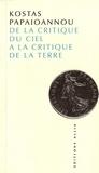 Kostas Papaïoannou - DE LA CRITIQUE DU CIEL A LA CRITIQUE DE LA TERRE. - L'itinéraire philosophique du jeune Marx.