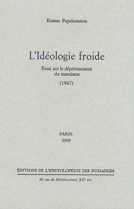 Kostas Papaïoannou - L'idéologie froide - Essai sur le dépérissement du marxisme (1967).