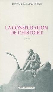 Kostas Papaïoannou - La Consécration de l'histoire - Essais.