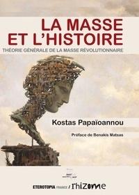 Kostas Papaïoannou - La Masse et l'Histoire - Théorie générale de la masse révolutionnaire.