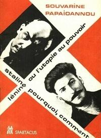 Kostas Papaïoannou et Boris Souvarine - Lénine ou l'utopie du pouvoir ; Staline, pourquoi et comment.