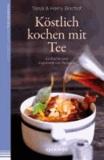 Köstlich kochen mit Tee - Einfache und inspirierende Rezepte..