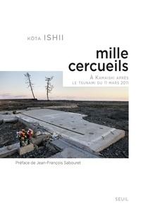Kota Ishii - Mille cercueils - A Kamaishi, après le tsunami du 11 mars 2011.