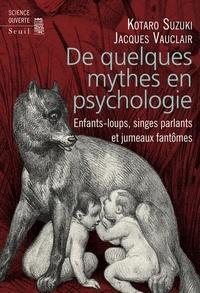 Kotaro Suzuki et Jacques Vauclair - De quelques mythes en psychologie - Enfants-loups, singes parlants et jumeaux fantômes.
