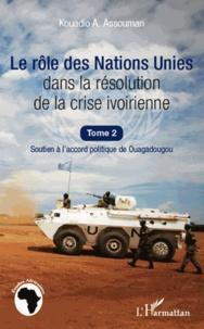 Kouadio Amos Assouman - Le rôle des Nations Unies dans la résolution de la crise ivoirienne - Soutien à l'accord politique de Ouagadougou.