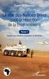 Kouadio Amos Assouman - Le rôle des Nations Unies dans la résolution de la crise ivoirienne - Soutien aux initiatives françaises et africaines.