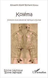 Kouadio Koffi Richard Kara - Koléma - Itinéraire d'une femme de l'Afrique à l'Europe.