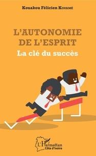 L'autonomie de l'esprit- La clé du succès - Kouakou Félicien Kouamé  