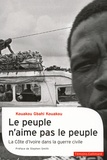 Kouakou Gbahi Kouakou - Le peuple n'aime pas le peuple - La Côte d'Ivoire dans la guerre civile.