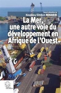 La mer, une autre voie du développement en Afrique de l'Ouest- Enjeux et perspective - Kouakou Siméon Kouassi pdf epub