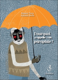 Kouam Tawa et Antonio Boffa - Pourquoi m'appelle-t-on parapluie ?.