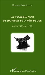 Kouamé René Allou - Les royaumes Akan du sud-ouest de la Côte de l'Or - Du XVIe siècle à 1734.