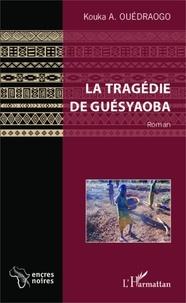 Kouka Alexis Ouédraogo - La tragédie de Guésyaoba - Roman.