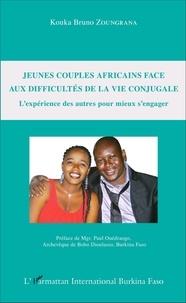 Kouka Bruno Zoungrana - Jeunes couples africains face aux difficultés de la vie conjugale - L'expérience des autres pour mieux s'engager.