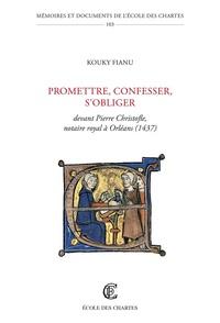 Kouky Fianu - Promettre, confesser, s'obliger - Devant Pierre Christofle, notaire royal à Orléans (1437).