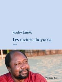 Koulsy Lamko - Les racines du yucca.