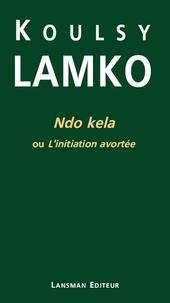 Koulsy Lamko - Ndo Kela ou l'initiation avortée.