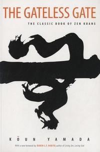 Koun Yamada - The Gateless Gate - The Classic Book of Zen Koans.