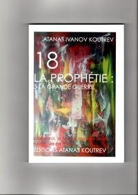 Koutrev atanas I. - 18 LA PROPHÉTIE: 3-LA GRANDE GUERRE.