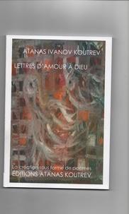 Koutrev atanas I. - LETTRES D'AMOUR À DIEU.