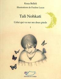 Koza Belleli - Tali Nohkati - Celui qui va sur ses deux pieds Tome 1.