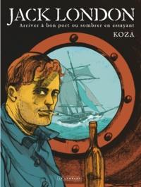 Koza - Jack London - Arriver à bon port ou sombrer en essayant.