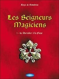 Koza et  Sandras - Les seigneurs magiciens Tome 1 : Le Chevalier à la Fleur.