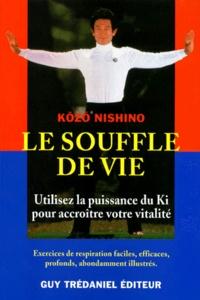 Kozo Nishino - Le souffle de vie - Utilisez la puissance du Ki pour accroître votre vitalité.