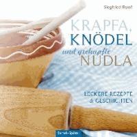 Krapfa, Knödel und gschupfte Nudla - Leckere Rezepte & Geschichten.