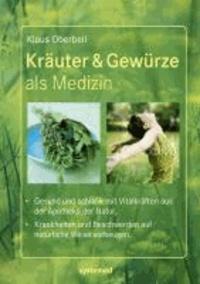 Kräuter & Gewürze als Medizin. - Gesund und schlank mit Vitalkräften aus der Apotheke der Natur. Krankheiten und Beschwerden auf natürliche Weise vorbeugen..