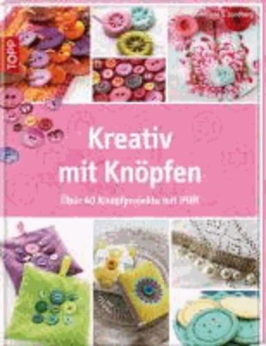Kreativ mit Knöpfen - Über 40 Knopfprojekte mit Pfiff.