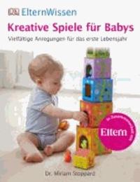 Kreative Spiele für Babys - Vielfältige Anregungen für das erste Lebensjahr.
