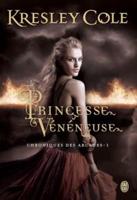 Kresley Cole - Chroniques des arcanes Tome 1 : Princesse vénéneuse.