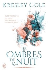 Kresley Cole - Les ombres de la nuit Intégrale 2 : Ame damnée ; Amour démoniaque ; Le baiser du roi démon.