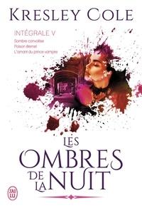 Kresley Cole - Les ombres de la nuit Intégrale 5 : Sombre convoitise ; Poison éternel ; L'amant du prince vampire.
