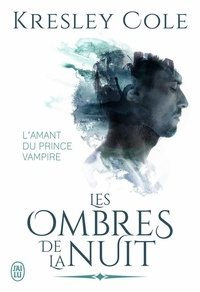 Kresley Cole - Les ombres de la nuit  : L'amant du prince vampire.