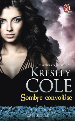 Kresley Cole - Les ombres de la nuit Tome 12 : Sombre convoitise.