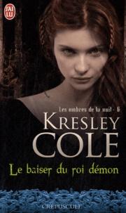 Kresley Cole - Les ombres de la nuit Tome 6 : Le baiser du roi démon.