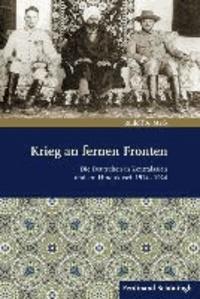 Krieg an fernen Fronten - Die Deutschen in Zentralasien und am Hindukusch 1914-1924.