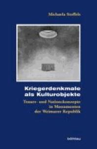 Kriegerdenkmale als Kulturobjekte - Trauer- und Nationskonzepte in Monumenten der Weimarer Republik.