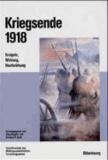Kriegsende 1918 - Ereignis, Wirkung, Nachwirkung.