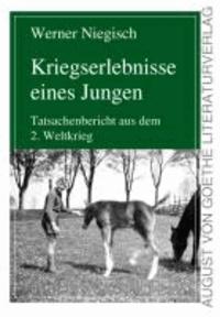Kriegserlebnisse eines Jungen - Tatsachenbericht aus dem 2. Weltkrieg.