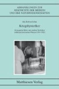 Kriegshysteriker - Strategische Bilder und mediale Techniken militärpsychiatrischen Wissens (1914–1920).