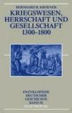 Kriegswesen, Herrschaft und Gesellschaft 1300-1800.