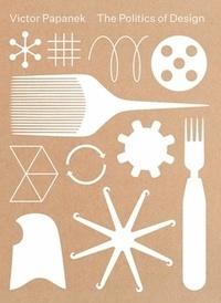 Kries/klein/clarke - Victor Papanek : the politics of design.