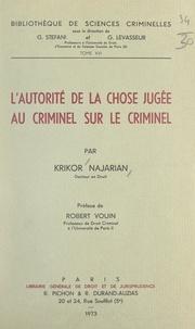 Krikor Najarian et Georges Levasseur - L'autorité de la chose jugée au criminel sur le criminel.