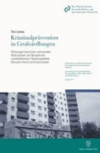 Kriminalprävention in Großsiedlungen - Wirkungen baulicher und sozialer Maßnahmen am Beispiel der randstädtischen Neubaugebiete Marzahn Nord und Gropiusstadt.